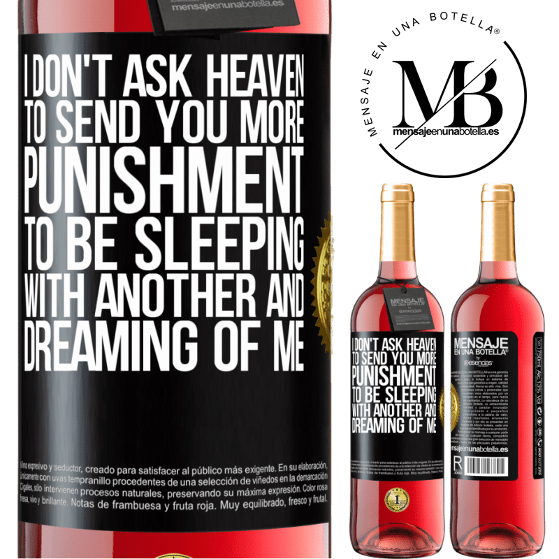 24,95 € Free Shipping | Rosé Wine ROSÉ Edition I don't ask heaven to send you more punishment, to be sleeping with another and dreaming of me Black Label. Customizable label Young wine Harvest 2020 Tempranillo