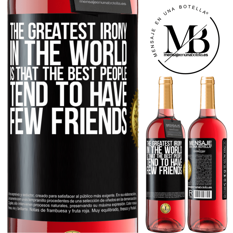 24,95 € Free Shipping   Rosé Wine ROSÉ Edition The greatest irony in the world is that the best people tend to have few friends Black Label. Customizable label Young wine Harvest 2020 Tempranillo