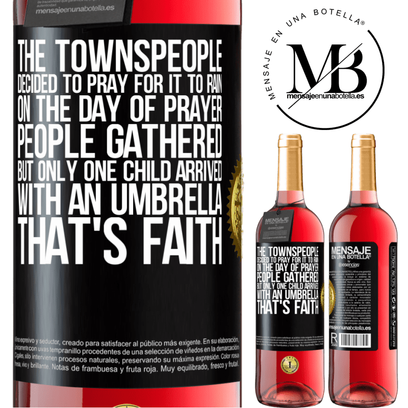 24,95 € Free Shipping   Rosé Wine ROSÉ Edition The townspeople decided to pray for it to rain. On the day of prayer, people gathered, but only one child arrived with an Black Label. Customizable label Young wine Harvest 2020 Tempranillo