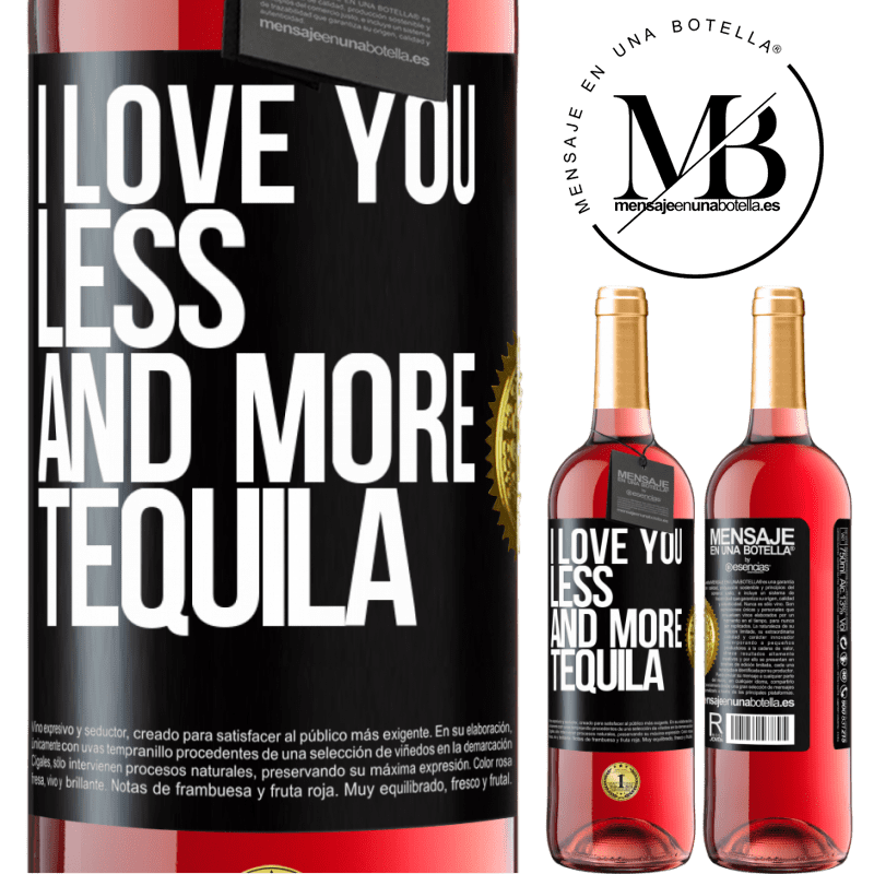 24,95 € Free Shipping   Rosé Wine ROSÉ Edition I love you less and more tequila Black Label. Customizable label Young wine Harvest 2020 Tempranillo