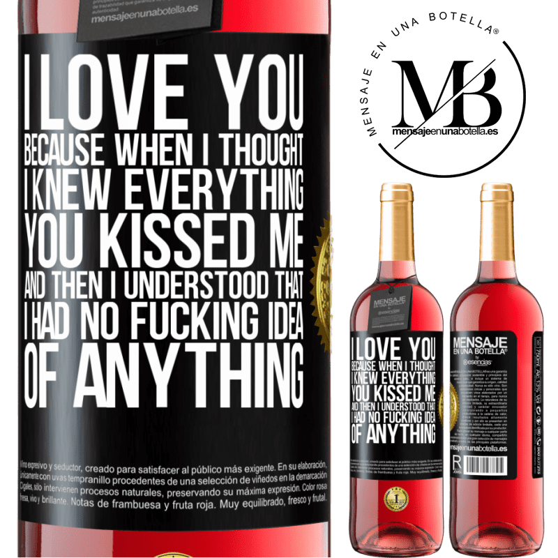 24,95 € Free Shipping | Rosé Wine ROSÉ Edition I LOVE YOU Because when I thought I knew everything you kissed me. And then I understood that I had no fucking idea of Black Label. Customizable label Young wine Harvest 2020 Tempranillo