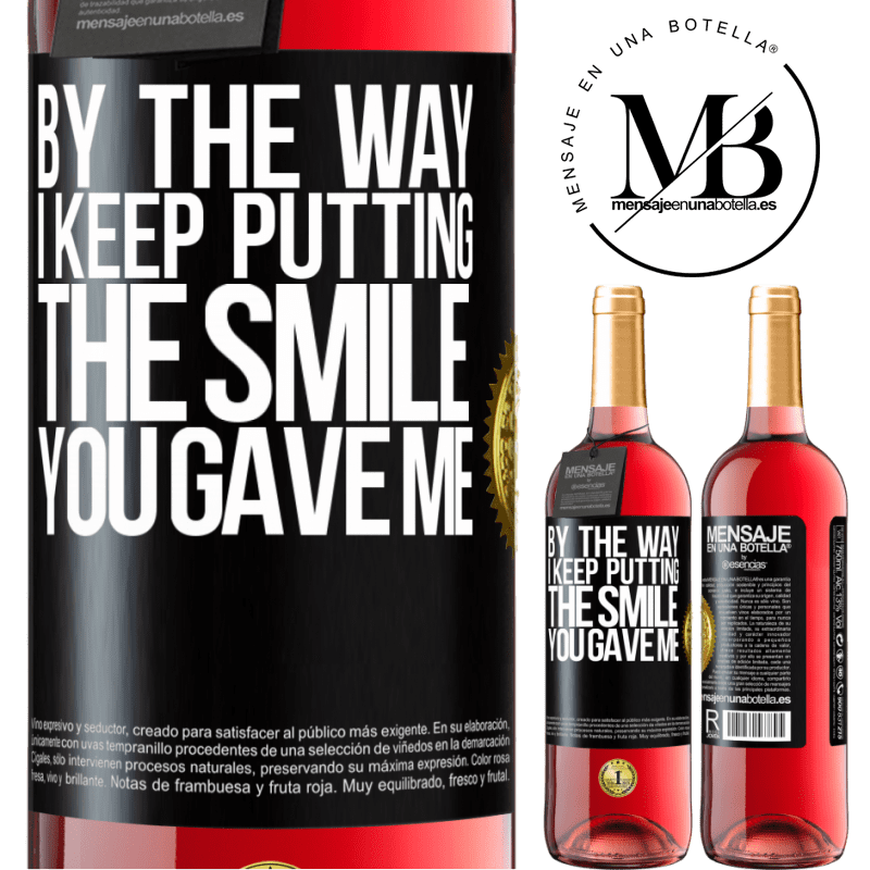 24,95 € Free Shipping   Rosé Wine ROSÉ Edition By the way, I keep putting the smile you gave me Black Label. Customizable label Young wine Harvest 2020 Tempranillo