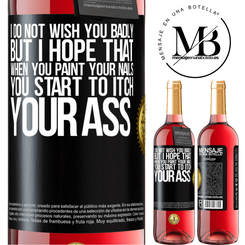 24,95 € Free Shipping | Rosé Wine ROSÉ Edition I do not wish you badly, but I hope that when you paint your nails you start to itch your ass Black Label. Customizable label Young wine Harvest 2020 Tempranillo