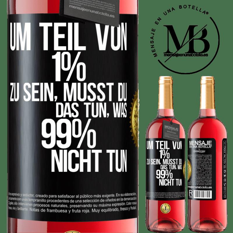 24,95 € Kostenloser Versand   Roséwein ROSÉ Ausgabe Um Teil von 1% zu sein, müssen Sie das tun, was 99% nicht tun Schwarzes Etikett. Anpassbares Etikett Junger Wein Ernte 2020 Tempranillo