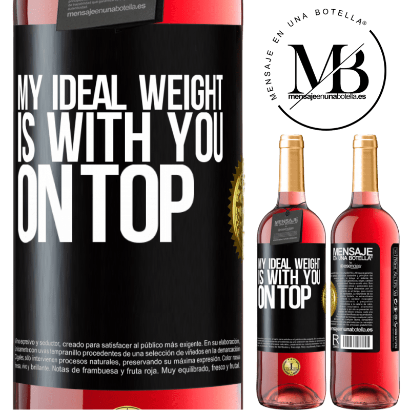 24,95 € Free Shipping   Rosé Wine ROSÉ Edition My ideal weight is with you on top Black Label. Customizable label Young wine Harvest 2020 Tempranillo