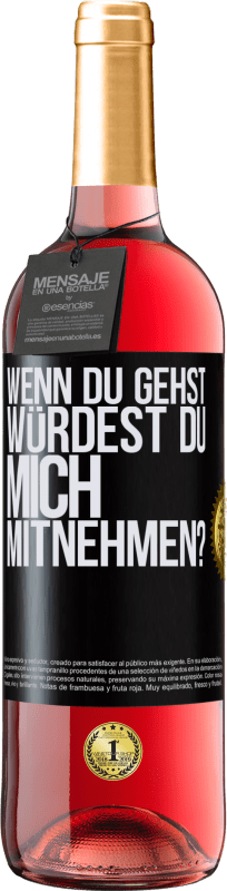 24,95 € Kostenloser Versand   Roséwein ROSÉ Ausgabe wenn du gehst, würdest du mich mitnehmen? Schwarzes Etikett. Anpassbares Etikett Junger Wein Ernte 2020 Tempranillo