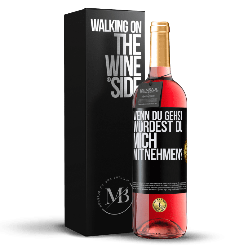24,95 € Kostenloser Versand | Roséwein ROSÉ Ausgabe wenn du gehst, würdest du mich mitnehmen? Schwarzes Etikett. Anpassbares Etikett Junger Wein Ernte 2020 Tempranillo