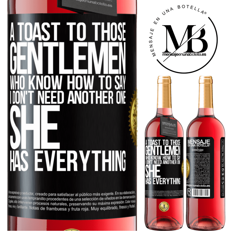 24,95 € Free Shipping   Rosé Wine ROSÉ Edition A toast to those gentlemen who know how to say I don't need another one, she has everything Black Label. Customizable label Young wine Harvest 2020 Tempranillo