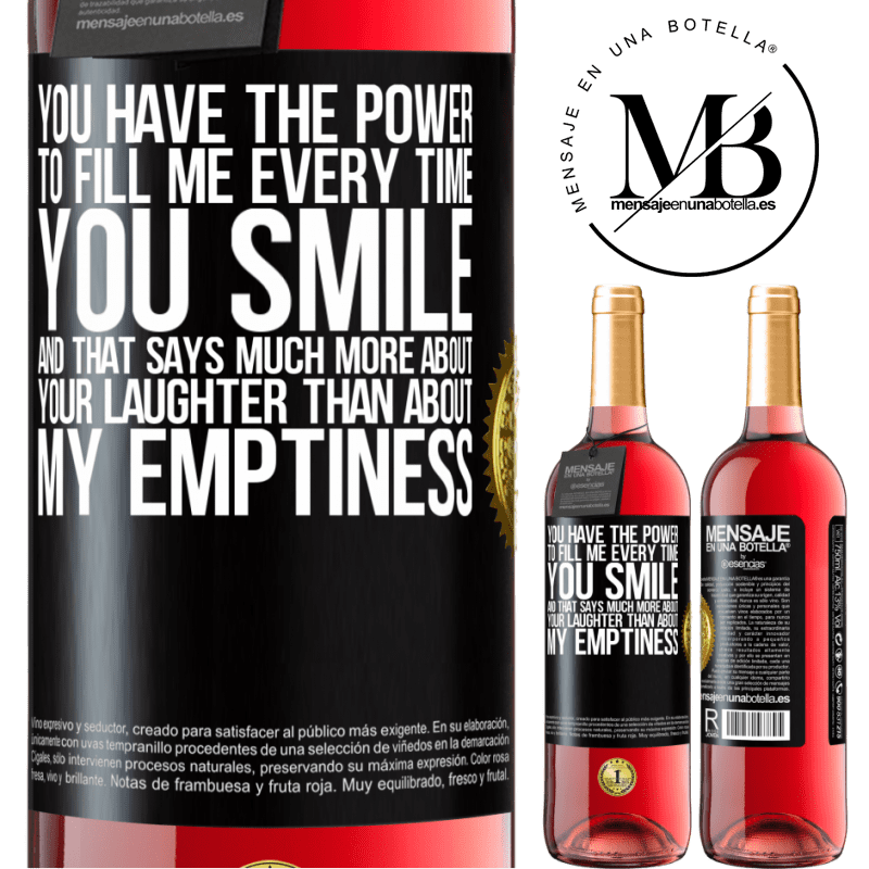 24,95 € Free Shipping | Rosé Wine ROSÉ Edition You have the power to fill me every time you smile, and that says much more about your laughter than about my emptiness Black Label. Customizable label Young wine Harvest 2020 Tempranillo