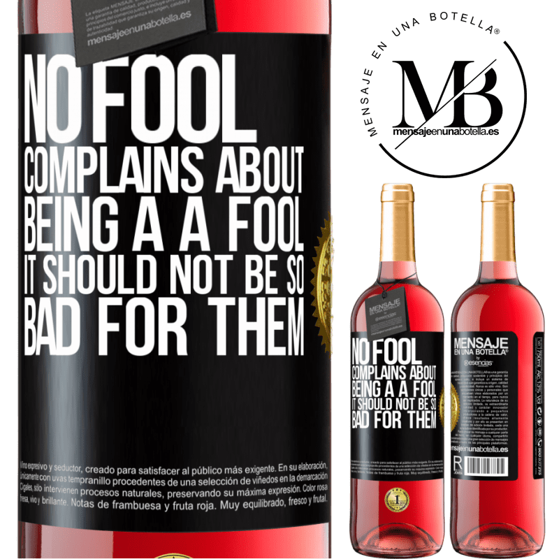 24,95 € Free Shipping   Rosé Wine ROSÉ Edition No fool complains about being a a fool. It should not be so bad for them Black Label. Customizable label Young wine Harvest 2020 Tempranillo