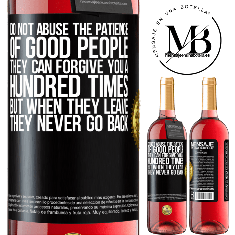 24,95 € Free Shipping | Rosé Wine ROSÉ Edition Do not abuse the patience of good people. They can forgive you a hundred times, but when they leave, they never go back Black Label. Customizable label Young wine Harvest 2020 Tempranillo