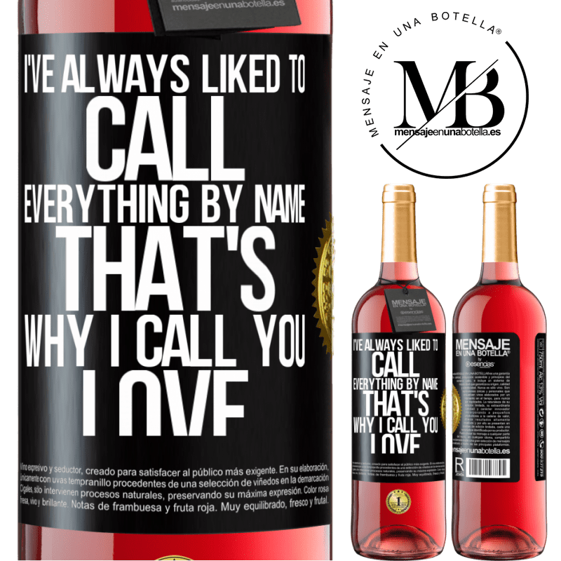 24,95 € Free Shipping | Rosé Wine ROSÉ Edition I've always liked to call everything by name, that's why I call you love Black Label. Customizable label Young wine Harvest 2020 Tempranillo