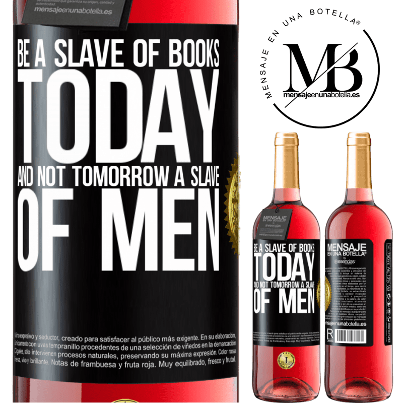 24,95 € Free Shipping   Rosé Wine ROSÉ Edition Be a slave of books today and not tomorrow a slave of men Black Label. Customizable label Young wine Harvest 2020 Tempranillo
