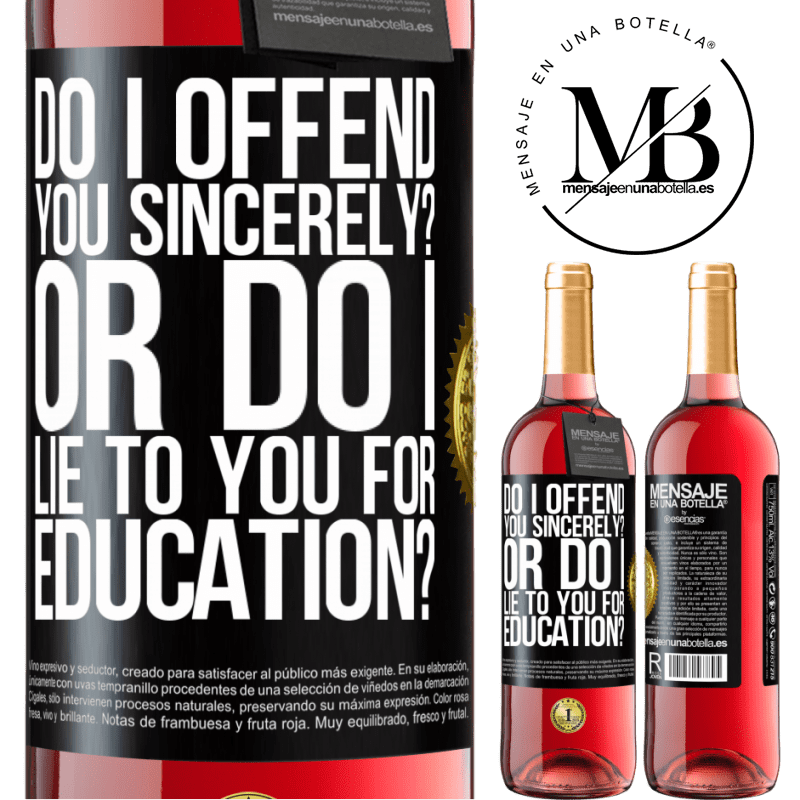 24,95 € Free Shipping   Rosé Wine ROSÉ Edition do I offend you sincerely? Or do I lie to you for education? Black Label. Customizable label Young wine Harvest 2020 Tempranillo