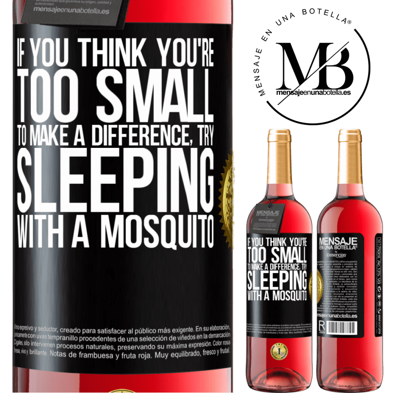 24,95 € Free Shipping | Rosé Wine ROSÉ Edition If you think you're too small to make a difference, try sleeping with a mosquito Black Label. Customizable label Young wine Harvest 2020 Tempranillo