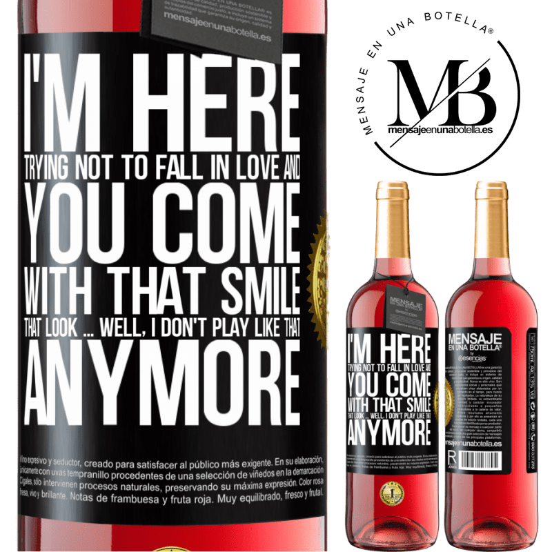 24,95 € Free Shipping   Rosé Wine ROSÉ Edition I here trying not to fall in love and you leave me with that smile, that look ... well, I don't play that way Black Label. Customizable label Young wine Harvest 2020 Tempranillo