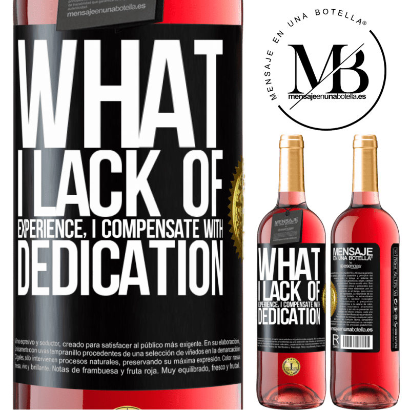 24,95 € Free Shipping | Rosé Wine ROSÉ Edition What I lack of experience I compensate with dedication Black Label. Customizable label Young wine Harvest 2020 Tempranillo