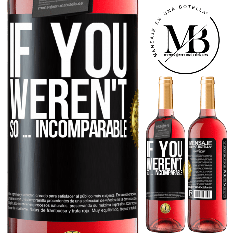 24,95 € Free Shipping   Rosé Wine ROSÉ Edition If you weren't so ... incomparable Black Label. Customizable label Young wine Harvest 2020 Tempranillo