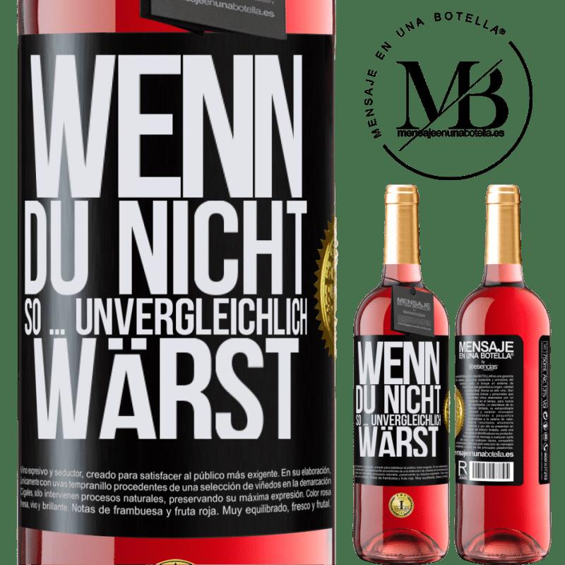 24,95 € Kostenloser Versand | Roséwein ROSÉ Ausgabe Wenn du nicht so ... unvergleichlich wärst Schwarzes Etikett. Anpassbares Etikett Junger Wein Ernte 2020 Tempranillo
