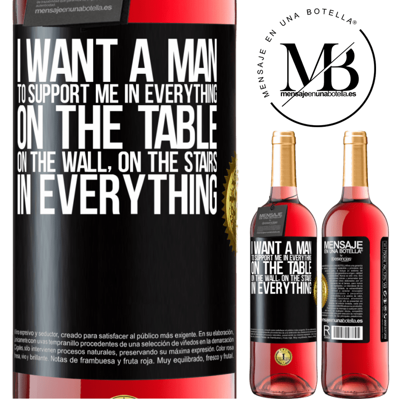 24,95 € Free Shipping | Rosé Wine ROSÉ Edition I want a man to support me in everything ... On the table, on the wall, on the stairs ... In everything Black Label. Customizable label Young wine Harvest 2020 Tempranillo