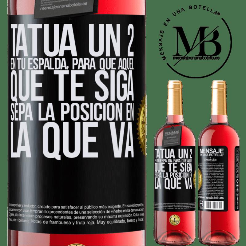 24,95 € Envoi gratuit | Vin rosé Édition ROSÉ Tatouez un 2 sur votre dos, pour que celui qui vous suit connaisse la position dans laquelle il va Étiquette Noire. Étiquette personnalisable Vin jeune Récolte 2020 Tempranillo