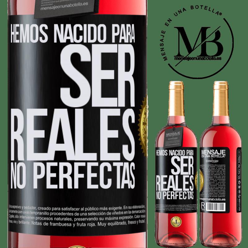 24,95 € Envoi gratuit   Vin rosé Édition ROSÉ Nous sommes nés pour être réels, pas parfaits Étiquette Noire. Étiquette personnalisable Vin jeune Récolte 2020 Tempranillo