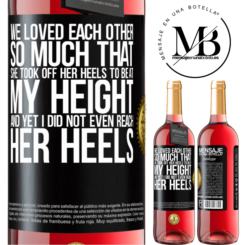 24,95 € Free Shipping | Rosé Wine ROSÉ Edition We loved each other so much that she took off her heels to be at my height, and yet I did not even reach her heels Black Label. Customizable label Young wine Harvest 2020 Tempranillo