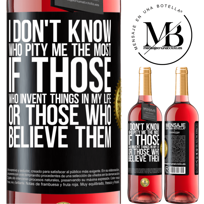 24,95 € Free Shipping | Rosé Wine ROSÉ Edition I don't know who pity me the most, if those who invent things in my life or those who believe them Black Label. Customizable label Young wine Harvest 2020 Tempranillo