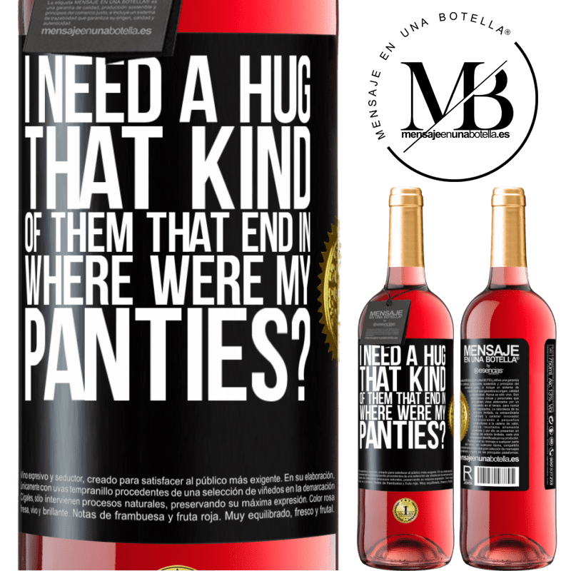 24,95 € Free Shipping | Rosé Wine ROSÉ Edition I need a hug from those that end in Where were my panties? Black Label. Customizable label Young wine Harvest 2020 Tempranillo
