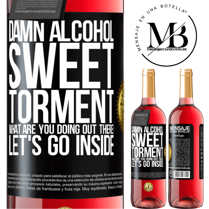 24,95 € Free Shipping   Rosé Wine ROSÉ Edition Damn alcohol, sweet torment. What are you doing out there! Let's go inside Black Label. Customizable label Young wine Harvest 2020 Tempranillo