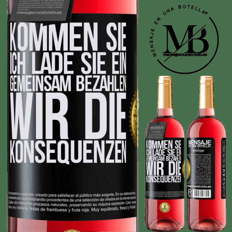 24,95 € Kostenloser Versand   Roséwein ROSÉ Ausgabe Kommen Sie, ich lade Sie ein, gemeinsam bezahlen wir die Konsequenzen Schwarzes Etikett. Anpassbares Etikett Junger Wein Ernte 2020 Tempranillo