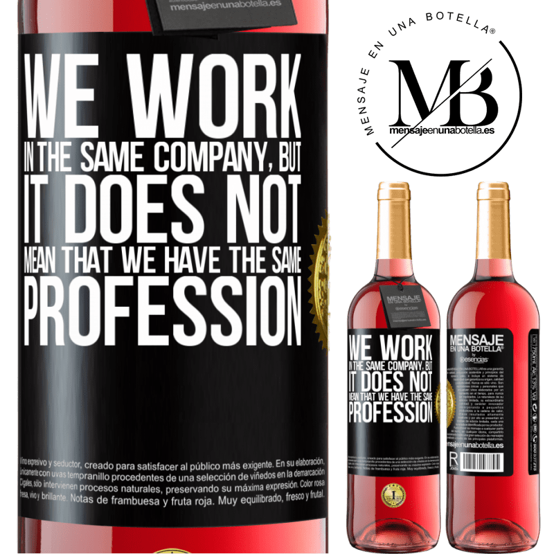 24,95 € Free Shipping | Rosé Wine ROSÉ Edition That we work in the same company does not mean that we have the same profession Black Label. Customizable label Young wine Harvest 2020 Tempranillo