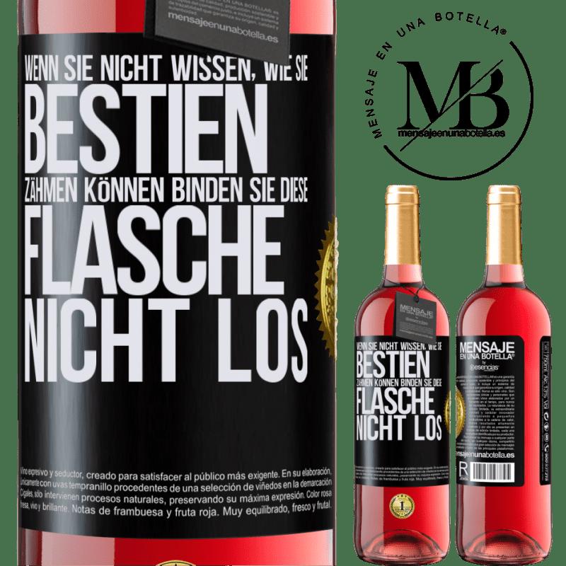 24,95 € Kostenloser Versand   Roséwein ROSÉ Ausgabe Wenn Sie nicht wissen, wie Sie Bestien zähmen können, binden Sie diese Flasche nicht los Schwarzes Etikett. Anpassbares Etikett Junger Wein Ernte 2020 Tempranillo