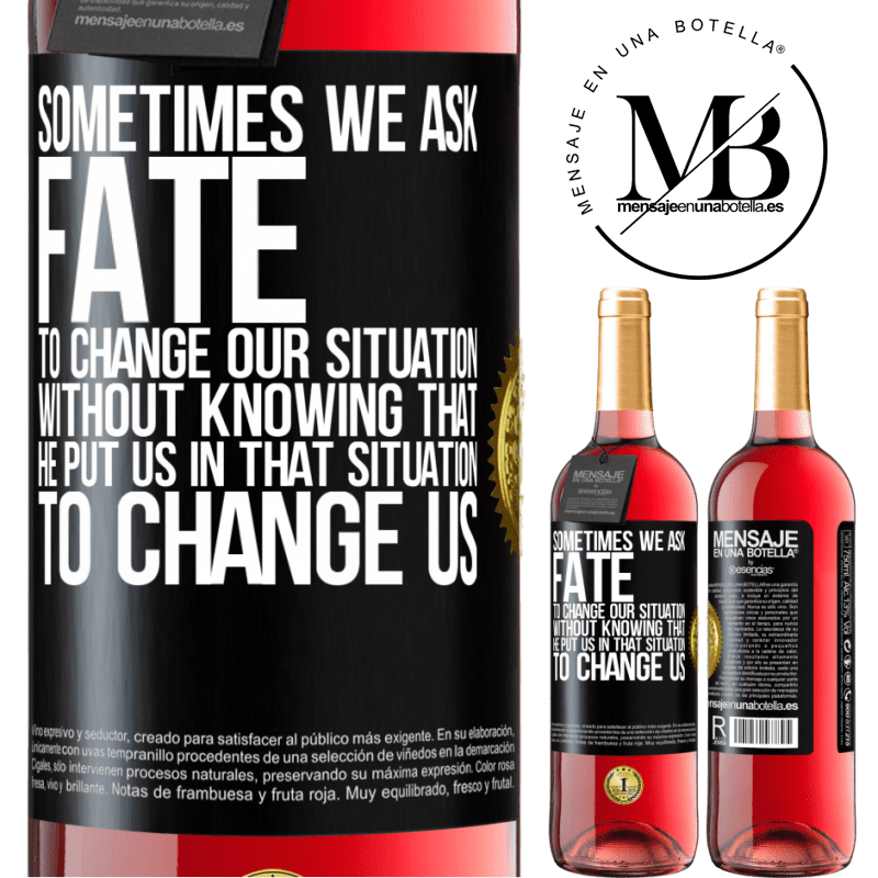 24,95 € Free Shipping | Rosé Wine ROSÉ Edition Sometimes we ask fate to change our situation without knowing that he put us in that situation, to change us Black Label. Customizable label Young wine Harvest 2020 Tempranillo