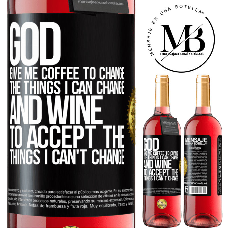 24,95 € Free Shipping | Rosé Wine ROSÉ Edition God, give me coffee to change the things I can change, and he came to accept the things I can't change Black Label. Customizable label Young wine Harvest 2020 Tempranillo