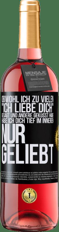 24,95 € Kostenloser Versand | Roséwein ROSÉ Ausgabe Obwohl ich zu vielen Ich liebe dich gesagt und andere geküsst habe, habe ich dich tief im Inneren nur geliebt Schwarzes Etikett. Anpassbares Etikett Junger Wein Ernte 2020 Tempranillo