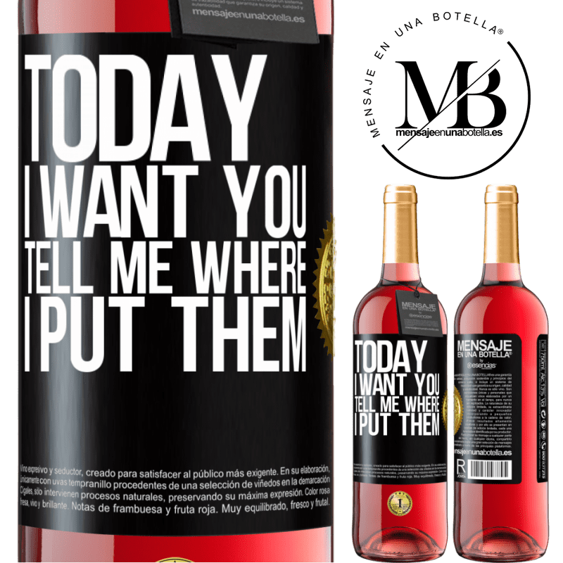 24,95 € Free Shipping   Rosé Wine ROSÉ Edition Today I want you. Tell me where I put them Black Label. Customizable label Young wine Harvest 2020 Tempranillo