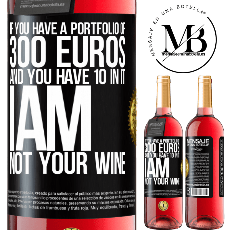 24,95 € Free Shipping | Rosé Wine ROSÉ Edition If you have a portfolio of 300 euros and you have 10 in it, I am not your wine Black Label. Customizable label Young wine Harvest 2020 Tempranillo