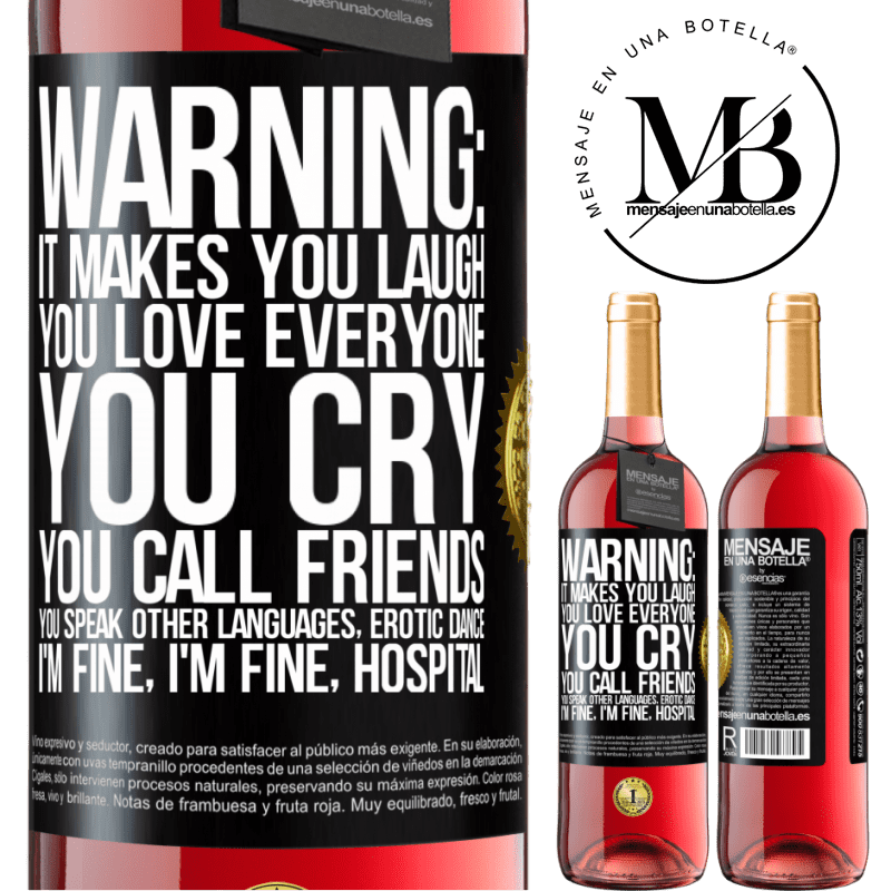 24,95 € Free Shipping   Rosé Wine ROSÉ Edition Warning: it makes you laugh, you love everyone, you cry, you call friends, you speak other languages, erotic dance, I'm fine Black Label. Customizable label Young wine Harvest 2020 Tempranillo