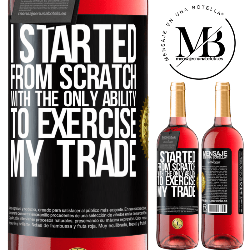 24,95 € Free Shipping   Rosé Wine ROSÉ Edition I started from scratch, with the only ability to exercise my trade Black Label. Customizable label Young wine Harvest 2020 Tempranillo