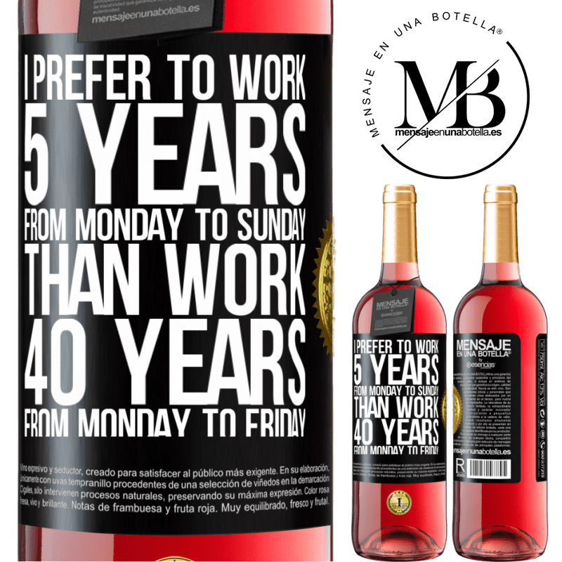 24,95 € Free Shipping | Rosé Wine ROSÉ Edition I prefer to work 5 years from Monday to Sunday, than work 40 years from Monday to Friday Black Label. Customizable label Young wine Harvest 2020 Tempranillo