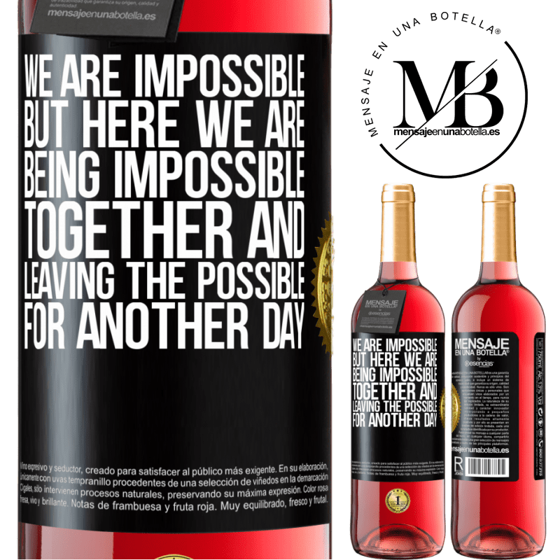 24,95 € Free Shipping   Rosé Wine ROSÉ Edition We are impossible, but here we are, being impossible together and leaving the possible for another day Black Label. Customizable label Young wine Harvest 2020 Tempranillo
