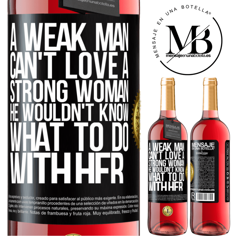 24,95 € Free Shipping | Rosé Wine ROSÉ Edition A weak man can't love a strong woman, he wouldn't know what to do with her Black Label. Customizable label Young wine Harvest 2020 Tempranillo