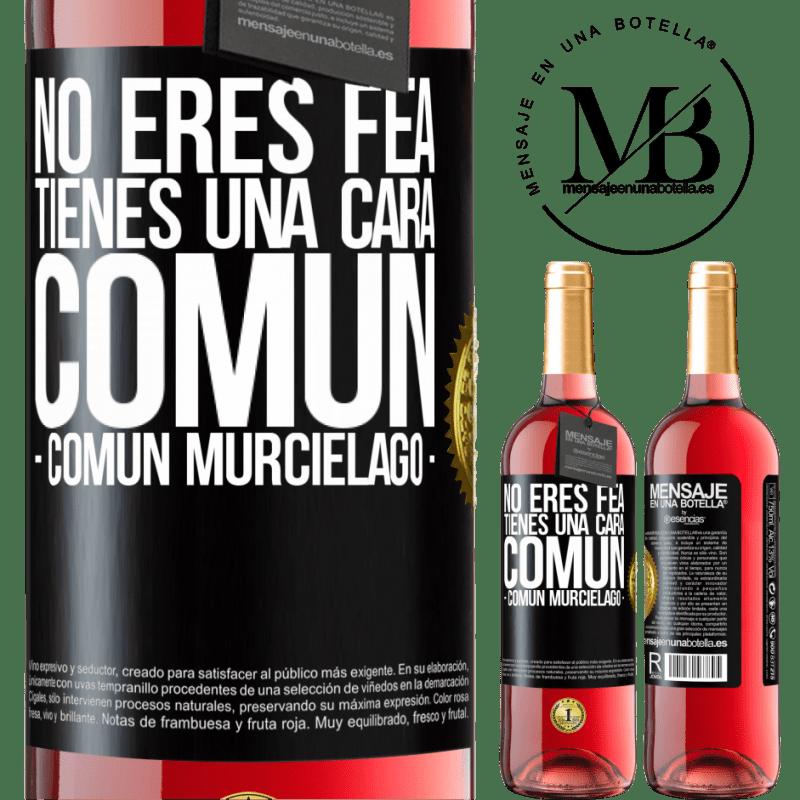 24,95 € Free Shipping   Rosé Wine ROSÉ Edition No eres fea, tienes una cara común (común murciélago) Black Label. Customizable label Young wine Harvest 2020 Tempranillo