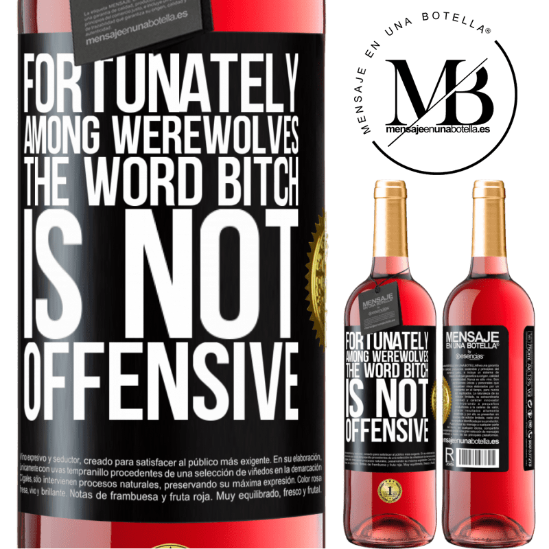 24,95 € Free Shipping   Rosé Wine ROSÉ Edition Fortunately among werewolves, the word bitch is not offensive Black Label. Customizable label Young wine Harvest 2020 Tempranillo