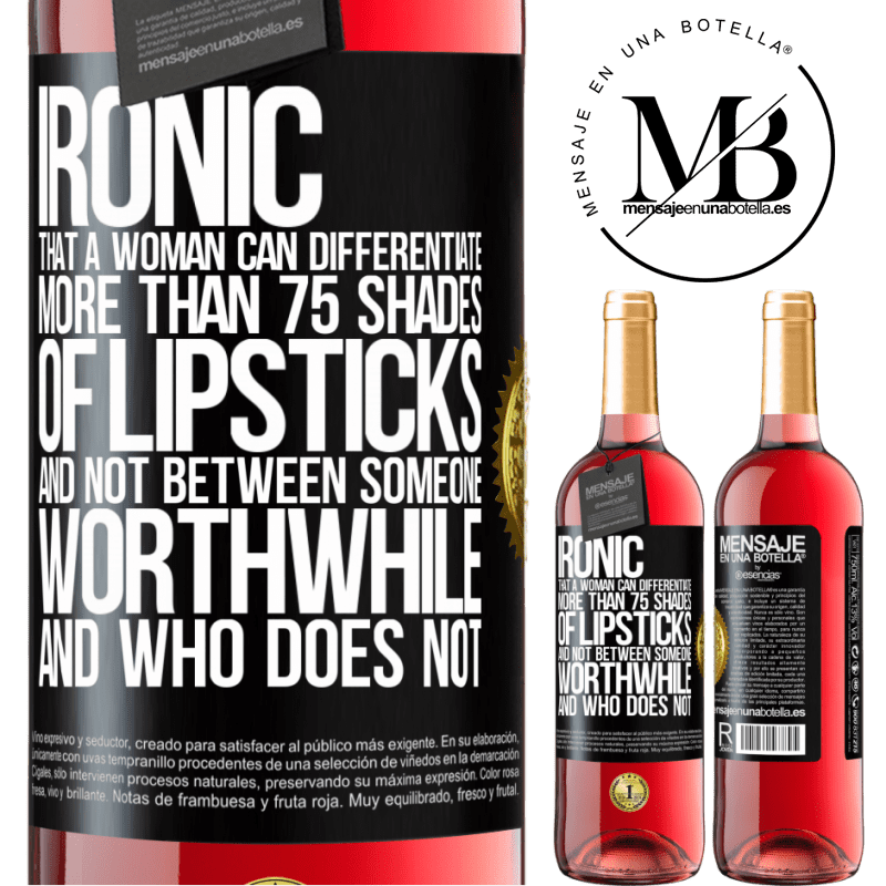 24,95 € Free Shipping | Rosé Wine ROSÉ Edition Ironic. That a woman can differentiate more than 75 shades of lipsticks and not between someone worthwhile and who does not Black Label. Customizable label Young wine Harvest 2020 Tempranillo