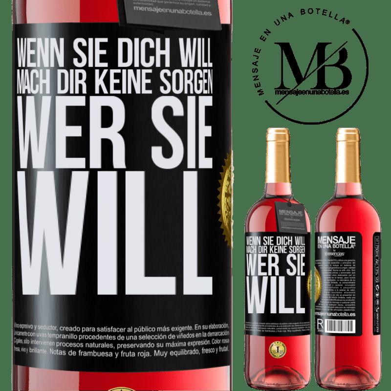 24,95 € Kostenloser Versand | Roséwein ROSÉ Ausgabe Wenn sie dich will, mach dir keine Sorgen, wer sie will Schwarzes Etikett. Anpassbares Etikett Junger Wein Ernte 2020 Tempranillo