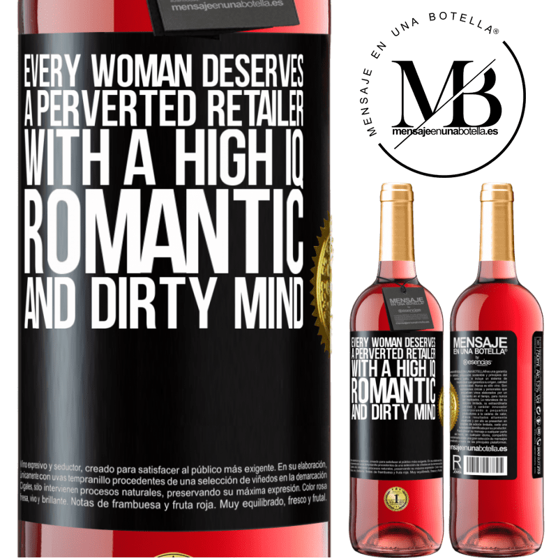 24,95 € Free Shipping | Rosé Wine ROSÉ Edition Every woman deserves a perverted retailer with a high IQ, romantic and dirty mind Black Label. Customizable label Young wine Harvest 2020 Tempranillo