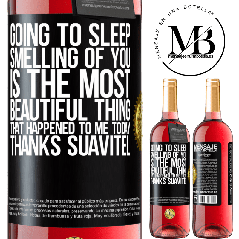 24,95 € Free Shipping | Rosé Wine ROSÉ Edition Going to sleep smelling of you is the most beautiful thing that happened to me today. Thanks Suavitel Black Label. Customizable label Young wine Harvest 2020 Tempranillo