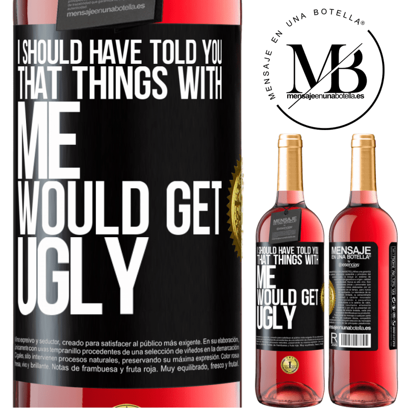 24,95 € Free Shipping   Rosé Wine ROSÉ Edition I should have told you that things with me would get ugly Black Label. Customizable label Young wine Harvest 2020 Tempranillo